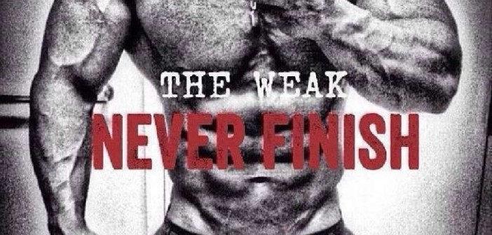Cowards never start. The weak never finish. Champions never quit.